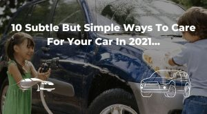 10 Subtle But Simple Ways To Care For Your Car In 2021