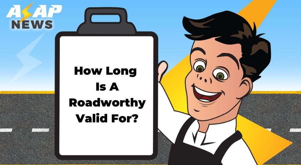 How Long Is A Roadworthy Valid For